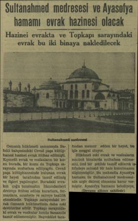 Sultanahmed medresesi ve Ayasofya hamamı evrak hazinesi olacak Hazinci evrakta ve Topkapı sarayındaki evrak bu iki binaya...