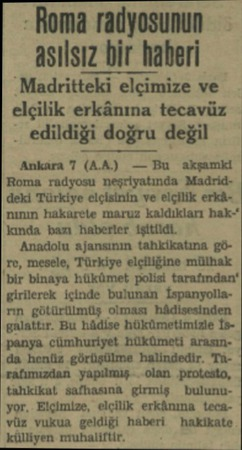 - Roma radyosunun asılsız bir haberi Madritteki elçimize ve elçilik erkânına tecavüz edildiği doğru değil Ankara 7 (AA.) — Bu