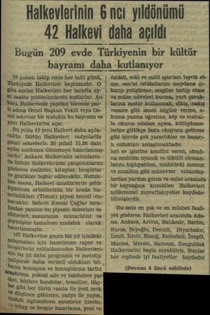 Halkevlerinin 6 ncı yıldönümü 42 Halkevi daha açıldı Bugün 209 evde Türkiyenin bir kültür bayramı daha :kutlanıyor 19 şubalı