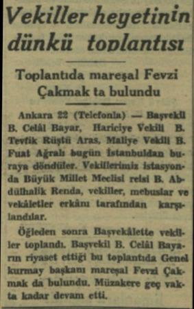 Vekiller heyetinin dünkü toplantısı Toplantıda mareşal Fevzi Çakmak ta bulundu Ankara 22 (Telefonla) — Başvekli B. Celâl...