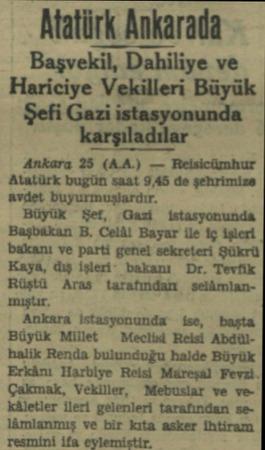 Başvekil, Dahiliye ve Hariciye Vekilleri Büyük Şefi Gazi istasyonunda karşıladılar Ankara 25 (AA.) — Reisicümhur Atatürk...