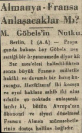 Almanya -Fransa Anlaşacaklar-Mh? M. Göbels'in Nutku. Berlin, 1 (ALA) — Propa ganda bakanı böy Göbela eç ettiği bir...