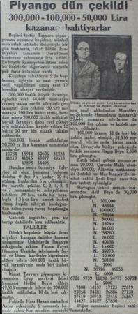 Piyango dün çekildi. 300,000 -100,000 - 50,000 Lira kazanar bahtıyarlar Beşinci tertip Tayyare piyan j gosunu sonuncu...