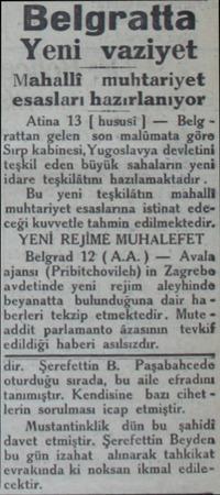 . . Yeni vaziyet Mahalli muhtariyet esasları hazırlanıyor Atina 13 | hususi | — Belg rattan gelen son malümata göre Sırp...