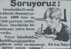 """Ssoruyoruz: — İstanbulda ilk mek- ÇA N teklerde okumağaça- y w lışan 6000 tane aç (*""""4/, Türk yavrusu vardır. ND Gene..."""