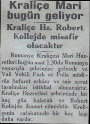 Kraliçe Mari bugün geliyor Kraliçe Hz. Robert Kollejde misafir olacaktır Romanya Kraliçesi Mari Hazretleri buğün saat 1,30da