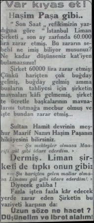 Var kıyas et! Haşim Paşa gibi.. * Son Saat ,, refikimizin yaz-| uğına göre İstanbul — Liman) irketi ,, son ay zarfında...