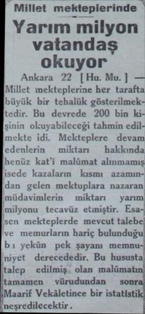 | Millet mekteplerinde * Yarım milyon vatandaş okuyor Ankara 22 (Hu. Mu.) — Millet mekteplerine her tarafta büyük bir tehalük