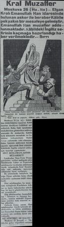 Kral Muzatffer - Moskuva 26 (Hu.Mu)— Efgan Kralı Emanullah Han idaresinde bulunan asker ile beraber Kâbile pekyakın bir...