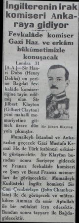 İngilterenin lraki komiseri Ankaraya gidiyor Fevkalâde komiser Gazi Haz. ve erkânı hükümetimizle konuşacak Londra 31...