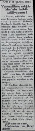"""Var kıyas eti Veremlilere müjde : Mes'ele tetkik ediliyormuş! """" Akşam ,, refikimize — uzun uzun beyanatta bulunan muhterem"""