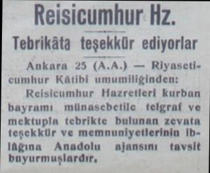 Reisicumhur Hz. Tebrikâta teşekkür ediyorlar Ankara 25 (A.A.) — Riyaseticumhur Kâtibi umumiliğinden: Reisicumhur Hazretleri