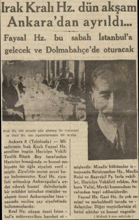 Irak Kralı Hz. dün akşam Ankara'dan ayrıldı sabah İstanbul'a gelecek ve Dolmabahçe'de oturacak Faysal Hz. bu Krol -Ha ve Gazi