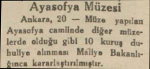 Ayasofya Müzesi Ankara, 20 — Müze yapılan Ayasofya camlinde diğer müzelerde olduğu gibi 10 kuruş dubuliye alınması Möliye...
