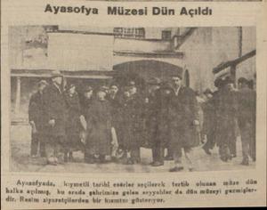 Ayasofya Müzesi Dün Açıldı Şıı'ı çilerek tertib olunan müze düm Ayasofyada, —kaymetli tarihi , n seyyalılar da dün müzeyi...