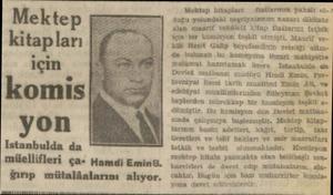 Mektep kitapları için komis yon Istanbulda da mülellifleri ça- Hamdi Emin&. ğırıp mütalâalarını alıyor. Mohtep kitapları —