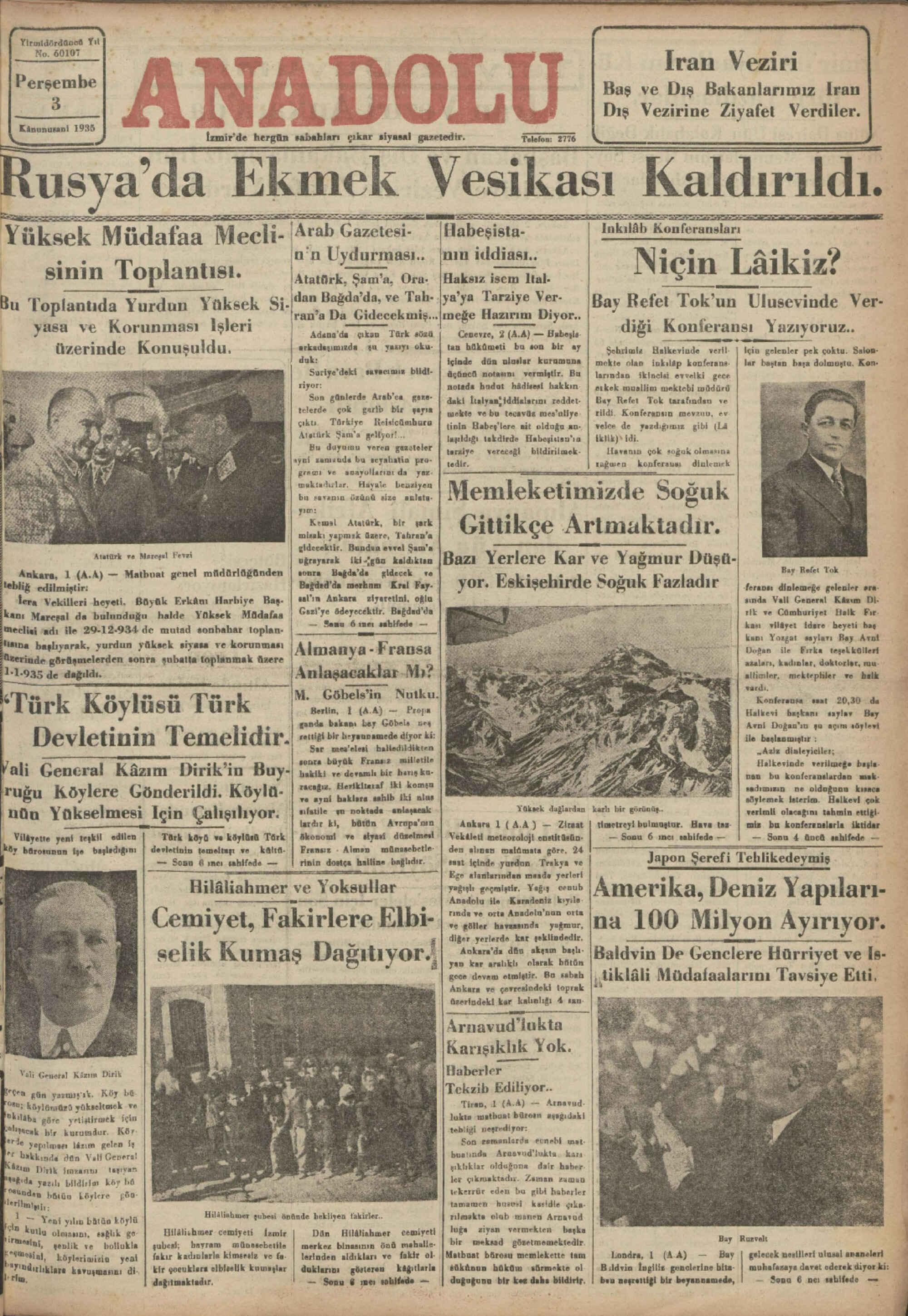 """İzmir'de hergün sabahları çıkar siyasal Y kqek ataa Mech_ıArab Ga7etesı Habeşısga. lnkılâb Konferansları L sinin Toplantısı. (f Fillrkiere Vati IAUH Nlçln Lâikiz? İAtamrk Şam'a, Ora.  Haksız isem İtal- u Toplantıda Yurdun Yüksek Si. ?d"""""""",B""""Ğd""""""""_i""""' ve Tah- İya'ya Tarziye Ver- Bay Refet Tok'un Ulusevinde Ver- an'a Da Gidecekmiş...İmeğe Hazırım Diyor..     n : B """"e Korunması İşleri Adana'da """"çıkan Türk sösü   — Cenevre, 3 (A.4) — Baboyle- diği Konferaıîsı Yazıyoruz..   üzerinde Konuşuldu. ' arkadaşımızda — şu yazıyı oku:   tan hükümeti bu son bir ay   — ç Ko Li, Halkevinde veril:   İçin gelenler pek çoktu. Salon- duük: AM   Süriye'deki savacımız bildi. içinde dün ulaslar kuramuna   mekte olan inkılâp koanferana: Üüçüncü notasını vermiştir. Bu   larından ikincisi evvelki gece lar baştan başa dolmuşta, Kon: ———"""