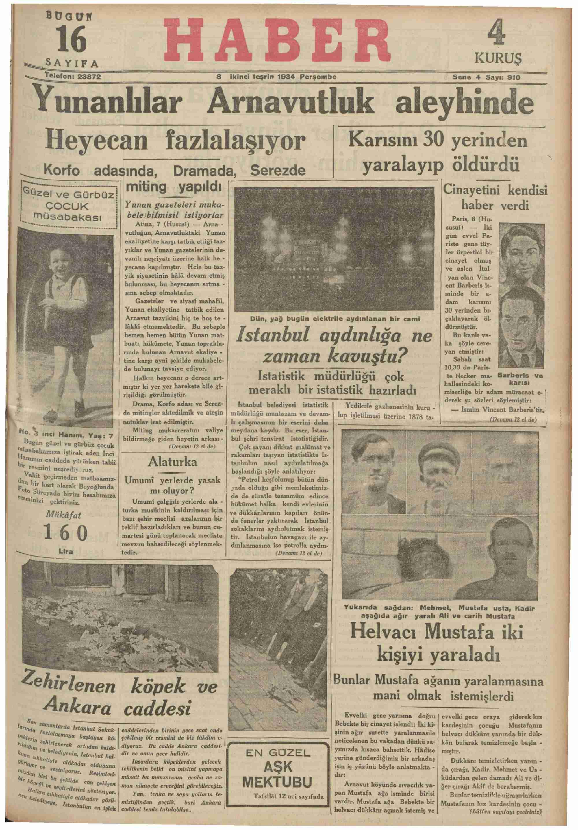 Yunanlılar Arnavutluk aleyhinde Heyecan fazlalaşıy()r Karısını 30 yerinden x | — Korfo adasında, Dramada, Serezde yaralayıp öldürdü | B HEİmiting vapıldı | aa Cinayetini kendisi