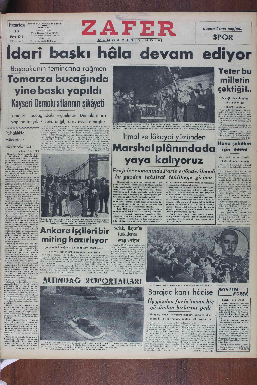 Başbakanın teminatına rağmen | Tomarza bucağında yine baskı yapıldı Kayseri Demokratlarının şıkayetı Yeterbu milletin — j Wçek'iği .o | Beyoğlu demokratlar dün mühim bir toplantı. yaptılar