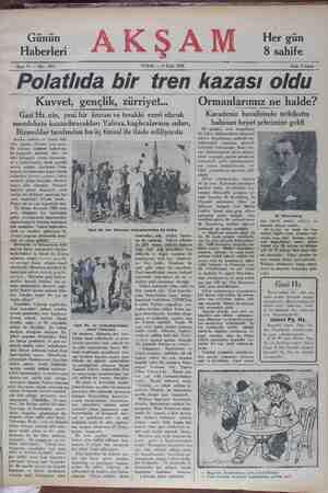 —— Bin Sgııe 11 — No : 3917 PAZAR — 8 Eylül 1929 Fiatı 5 kuruş —- Polatlıda bir tren kazası oldu Kuvvet, gençlik, zürriyet... Ormanlarımız ne halde? Gazi Hz. nin, yeni bir ümran ve terakki eseri olarak Karadeniz havalisinde tetkikatta BÜ a DA AAA Ha mramn Aika nakları Yolpuz Fabbıaa a nn ça ra bulunan hevet sehrimize veldi