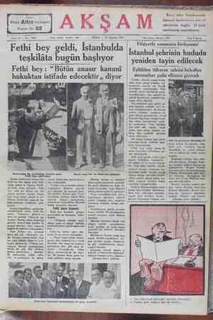 """— Fethı bey geldi lstanbulda - Vilâyetle emanetin birleşmesi 9 İstanbul şehrinin hududu teşkilâta bug başlıyor yeniden tayin edilecek Fethi bey: """"Bütün anasır kanuni — Eylülden itibaren zabıtai belediye hukuktan istifade edecektir,, diyor — — memurları polis elbisesi giyecek , Eylülde, vilâyetle emanet birleş-"""