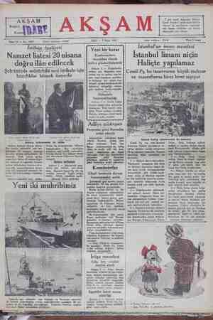 Sene 13 — No: 4486 Tahrir telefonu : 21686 SALI — 7 Nisan 1931 idare telefonu: 21434 Fiatı 5 kuşuş İstanbul'un imarı meselesi İstanbul limanı niçin Haliçte yapılamaz Cemil Pş, bu tasavvurun büyük mahzur ve masraflarını birer birer sayıyor İntihap faaliyeti Namzet listesi 20 nisana doğru ilân edilecek Şehrimizde müntehibi sani intihabı için hazırlıklar bitmek üzeredir. F Yeni bir karar Konferanslara murahhas olarak mebus gönderilmiyecek Ankara 5 — Önümüzdeki intihap için düşünülen esas- lardan biri de mebus olan bir zata resmi komisyon azalıkları we harhene: bit givesi veva