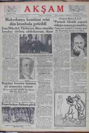 """İvan Mıhaılof Turkıyeye iltica etmekle """"Türkiyenin en popü'er sanatkârı Şadi idi. Tiyatrodan ayrılınca ne oldu?,, kendimi dırılmış addedıyorum, diyor Dört gün evvel Kırklareli hudu- /dumuzu geçerek memleketimize iltica eden Makedonya Bulgar komitesi reisi İvan Mihailof ile zevcesi Mença Karniçeva dün ak- şam gelen Edirne trenile şehrimi- düriyetine götürülmüşlerdir. Bulgar hududundaki karakolları- mıza teslim olduktan sonra Kırk- lareline inciye kadar hür yetini saklıyan Mihailof ile zevce- #i, Kırklareline yetlerini lünce hüvi- T Vi yeni Bulgar hükümetinin takip ve taz- yikinden korktukları cihetle T"""" kiye cumhuriyetinin himayesine lşa € < Bulgar komitesi reisi ivan Mihallof Sirkeci garindaki polis mev- kKilnin kapısından çıkarken kendisine yol gösteren sivii poli Değerli rejisör Ertuğrul Muhsin bey Sovyet Rusyadaki büyük ti- yatro bayramında — bulunduktan sonra dün İstanbula döndü. Er- tuğrul Muhsin bey rıhtımda bütün arkadaşları tarafından karşılandı. Karşılayıcılar arasında yalnız şe- hir tiyatrosundan ayrıldıkları söy- lenen Halide hanım, Şaziye ha- nim, Hüseyin Kemal bey yoktu. Muhsin beyle görüştük. Evvel seyahati hakkında sorduk, Rejisör Rusyada gördüklerinden büyük bir heyecanla bahset — Gördüklerimi için günlerce yazmı günr söyleniek Tazımdır. Rusyada: tr yatro dokuz sene evvelkine naza-"""
