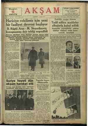 """B. Rüştıi Aras -M. Stoyadinoviç Atatürkün prensiplerini anlatan dahiliye vekilinin nutku bravo seslerile karşılandı konuşmasına dair tebliğ neşredildi Ankaraya döndüktı sonra Romany: jariciye nazırını kabul 'edecek, birlikte Atinaya gideceklerdir. Atinadan avdetten sonra Bağdada uğrıyarak Tahrana gitmesi muhtemeldir. Bu seyahati müteakib başvekilin refakatinde Belgrada, dan sonra Cenevreye gidecektir Ankara 5 (Telefon) — Meclis bugün ei SA K miml a Ha :.mlîı:.dî.:w dnTâW::ı* 44, 47, 48, 49, 50, 61, T4 ve 78 inci mad- fur, Hariciye vekili, Yugodlav başve- delerinin tadili - hakkındaki kanunt Bil ve hariciye nazırile görüşmek üze- e Belgradda 24 saal kalacak ve yar Tin sabah İstanbula gelecektir. Bay Rüştü Aras İstanbulda kısa bir Tüddet kalacak ve Ankaraya hareket tütcektir Aariciye / vekilini. """"Ankaraya dön: Gükten sonra yeni bir faaliyet devre- » beklemektedir. Bay Rüştü Aras An- Ka He e Bi vane B 'teklifin müstacelen müzakeresi isten- &L Bu teklif kabul edildikten sonra dar hiliye vekili ve parti - genel sekreti B. Şükrü Kaya kürsüye gelerek sayın ar- «Başta Cumhuriyet Halk umum! rels vekili Büyük Başvekil İs- et İnönü olduğu halde partinin me- buslarından 158 arkadaşın imzası ile hasırlanan teşkllâtı esasiye kanunu ta- yulmüş bulun"""