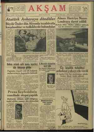 Dü n Başve- Bayar, tinkaya Tmutad ve ket için oldukları yapmış Seyir hattan bu gece hususi trenle saat 2330 da Ankarı ya avdet etmişler ve — istasyonda kendilerini — kar- giliyanlara —iti fatta — bulunduk: tan sonra otomo- j billerine — binerek Çankayaya çıkmışlardır. Afyonda Afvon 20 (A.A.) — Atatürk, refa- Kat ve maiyetindeki zevatla birlikte' Atatürk Diyarbakırda umum! müfettiş B. Abidin Özmenden izahat alıyorlar Atatürk otomo- bille - istasyondan şehre inmişler ve doğruca — beledi- yeye gelerek bele- diye- parkını - gez- mişler ve anıtı tede dik ettikten söra bir müddet bele. Siyede * kalmışlar. dır. Atatürk beledi- geden sonra şeh- Fin —üç kilometru hârlcindeki — asrt mezarlığa — gitmiş- ler, buradan doğ-. u vali konağına gelmişlerdir. - Mü- tenkiben istasyona ardet — buyürün Büyük — Şef, An- karaya —mütevec. cihen saat 14 de Afyondan mufarekat — buyurmuşlar. dır. Atatürk — geliş ve gidişlerinde coş- | | kun tezahürat ve alkışlarla karşılan- Berlin 20 ÇA.A) — Lord Halifax, | von Neurath'ı - İngültereye davet et- miştir. Berlin 20 (AA) — Halifax - Hit- veke ddt nnn a inmi d aei lne | Janan ve alkışlanan Atatürk, Atyonda trenlerinden inerek, vali, komutan, ve diğer karşılayıcıların - ellerini sık- mışlar, kendilerini selâmlıyan aske- Hitler Halifar mülâkatının vukubulduğu Berehtesgaden şatosunun taraçası von Netrath'ı İngiltereye davet etti. Ü tasrih edilmkete fakat henüz bu iyaret için bir tarih tespit edilmedi. ğ illre edilmektedir. | Üztmar a dp a z aaç ae 7 aa BĞ GaRi