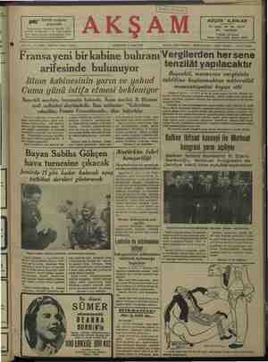 """DELEE KAULEECOLELEE YALLIL VC YALLULUEI Cuma günü istifa etmesi bekleniyor Başvekil mecliste beyanatta bulundu. Âyan meclisi, B. Blumun mali tedbirleri aleyhindedir. Bazı mebuslar: """"Kahrolsun yahudiler, Fransa Fransızlarındır,, diye bağırdılar nununu reddedeceği parlâmento ma> i hafilinde muhakkak Paris 5 — Mebusan meclisinde do- İaşan rivayetlere göre B. Blum tara- fından tanzim edilen — mali tedbirler addedilmekte- dür. Âyan mectisi, eraziden vergi alın- kanunu reye konulduğu zaman - bir / müamelelerinin Çok radikal masına, — kambiyo Bank dö Fransta santralize - edilme- ve müstakil aşyalisiler müstenkif rey verecekler. İ sine muariz olduğu gibi cekt amlayo - mebusan de tekaüd bağlanmasının aleyhinde. mecilsin STi Butdan başka B. Biumun - orgeni olan Popüler gazetesinin - fyana şid- _Bayan Sabiha Gökçen hava turnesine çıkacak Gdetil hücumlara devam etmesi âyan sinde fena akisler Ayan meclisinin ekteri azası, radi. kal sosyalistlerden olduğu / cihetle aosyalistlerin hücumları, iki fırkanın arasını açmaktadır. Esasen B. Dalâr Gler radikal sosyallst fırkasının içti Tmainda sosyalisilerin âyan meclisine yaptığı hücumları muahasa elmiş, (Devamı 6 me sahifede) Atatürkün fahri hemşeriliği Diyarbakırlılar bu mesud gü- selü yi Oerin t edie Öit kla n ŞCSESE CŞ CECUS VECEŞECESEIYUĞERLEĞS HUUU UĞ memnuniyetini beyan etti Ankara $ (AA.) — C ILP.BOMM. Figlmç e aalgea lavı Dr. Cemal TTunca'nın reisliğinde toplandı: - Maliye Vekili Puad Ağralı muü- 'vazene vergisinde yapılacak tenzilâta dair hükümetçe düşünülen proje üzerin. de izahat verdi. Formüle nit bazı münakaşalardan sonra kürsüye gelen Başvekli B. Celki Bayar devlet bütçesinde iftiharla müşahede ettiğimiz inkişaf ve muvazeneden fedakârlıkta, vergi yükünü hafifletmek, devlet prensipi olarak kabul edilmiş olduğunu ve buna binaen sayım vergisinden yaptığımız tenzilâttan başkaca dört buçuk Taliyon lira bir fedakârlıkla muvazene vergisinin tahfifine başlamaktan müte- vellik memnuriyetini beyan etti. Bu beyanat sürekli alkışlarla"""