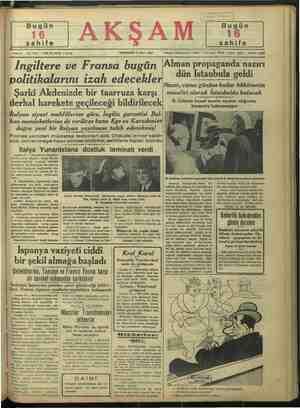 misafiri olarak İstanbulda kalacak j oyarkı Akdenizde bir taarruza karşı derhal harekete geçileceği bildirilecek dİtalyan siyasi mahfillerine göre, İngiliz garantisi Bal- kkan memleketlerine de verilirse bunu Ege ve Karadenize doğru yeni bir İtelyan yayılması takib edecekmiş! Fransa yeniden müdafaa tedbirleri aldı. Orduda izinler kaldı- rıldı, donanmaya hazır olması bildirildi, sahillere toplar kondu Italya Yunanıstana dostluk teminatı verdi B. Göbbels hususi surette seyahat ettiğinden beyanatta bulunmamıştır. B. Gocbbels, kendisini karşılayan Vali muavini B. Hüdal Karatabanla görüşüyar Almanya — Propaganda Nazıri Dr. | Sürette seyahat ettiği için söyüyecek gek | bir B. Chamberlain, İngilterenin doğu Akdenizinde her türlü yeni askeri Bönat Tünküllbü/ ble Badibil Si