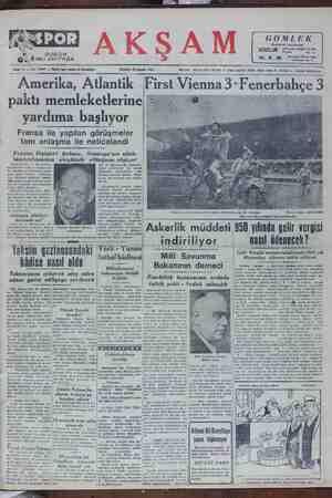 Aymerika, Atlantık İPirst Vienna 3- l'enerbahçe 3 paktı memleketlerine yardıma başlıyor Fransa ile yapılan görüşmeler tam anlaşma ile neticelendi Fıansız Dışişleri Bakanı, Almanya'nın sı!âh- dıril aleyhinde olduğunu