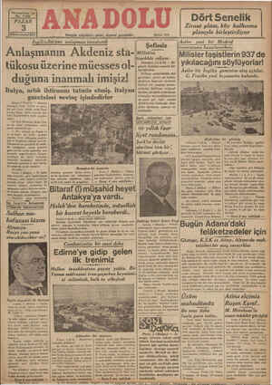İngiliz.İtalyan anla ması imzalandı imzalandı !f — V Asiler yeni bir Madrid   şefımız taarruzuna hazırlanırken; Anlaşmanm Âkdeniz sta- Mületine — —  Milislerfaşistlerin 937 de tükosu üzerine müesses ol- «-reztüle   yıkılacağını söylüyorlar! — Ka siler bir İngiliz gemisine a Yılbaşı methleketin her g g teş açtılar. duğuna inanmalı imişiz! :e ge Hit ra bt aneeezi e hisleri ile samimi temeh- Italya, artık ihtirasını tatmin etmiş. İtalyan   titerini bildiren tetgraf. lardan Ataotürk mütehassis    kğge olmuşlar ve teşekkürlerini    gazetelerı sevınç ıçındedırler DA A ARĞNSİ Ht Romaş 2 (Radyoj — Harteiye dıüudnı!Kıı Cyım ve proto. Ü ğ kol gefi hazır olduğu halde İngil terenin Roma sefiri arasında dileklerini iletmeğe Ana-    dolu Ajansını memur et- mişlerdir.  
