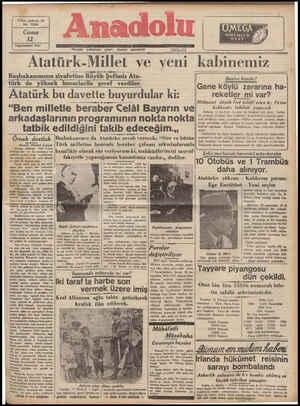 """Teşrinisani 987   e Hargün sabahları çıkar, siyasal gazetedir PDT AD TEZLEZ AT DEZEEEEEZ N DD """"Atatürk-Millet ve yeni kabinemiz Başbakanımızın ziyafetine Buyuk Şefımız Ata- Binlür KizRate? 'türk de yüksek huzurlarile şeref verdiler. Gene k mrm a ha- Atatürk bu davette buyurdular ki: reketler mi var? Hükümet düşük fiat teklif eden üç firma """"Ben milletle beraber Celâl Bayarın ve  ... *kimndı takibat yapacak — — ile girişmiş oldukları bazı taahhütleri kapatabilmek emeliyle anor- arkadaşıarınln programlnln n0kta nORta mal şekillerde hariç p'yasalara teklifler yaparak piyasayı düşür-   meğe çalıştıkları tesbit edilmiş ve bunlar hakkında derhal adli"""