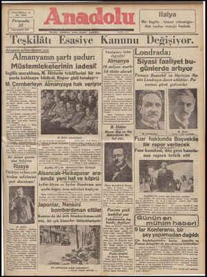 Hergün sabahları çıkar, siyasal gazetedir Teşkılatı Esasiye Kanunu Degışıvor. AEARALAZIEANLAK TT TAZELELEELELELELEE w Avrupada sulhun idamesi için: Almanyanın şartı şudur: Müstemlekelerinin iadesi! Ingiliz murahhası, M. Hitlerin tekliflerini bir ra- porla kabineye bildirdi. Rapor gizli tutuluyer M. Çemberlayn Almanyaya hak veriyor | -: Telefon: Ylıî f_—'___î Verdiğimiz İıaber doğrudu Almanya 18 milyon mark- lık tütün alacak ünkü nüshamızda, Ankara hıbımıııiıı diği bir tolgra rıı, bâl ını.ı iğreEilen a yen bir ı mucibince — Almani e Gniğ memleketimizden d dikie ..ı, Londr;ââ. | Siyasi faaliyet bu- günlerde artıyor Fransız Başvekıl ve Harıcıye Na- zırı Londraya davet edildiler. Pa: zartesi günü gidivorlar