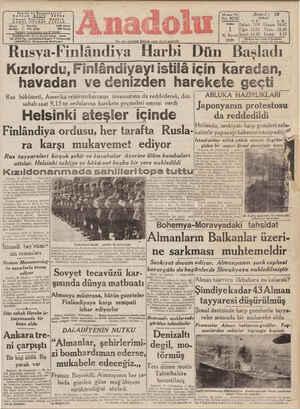 Rusya-Finlândiya Harbi Dün Başladı Kızılordu, Finlândiyayı istilâ için karadan, havadan ve denizden harekete geçti Rus hükümeti, Amerika reisicumhurunun tavassutunu da reddederek, dün ABLUKA HAZIRLIKLARI sabah saat 9,.15 te or-dularına harekete geçmel-eri e:nrini verdi Japonyanın protestosu Helsinki ateşler içinde da reddedildi A t ar aa c eei red TU0 e A LA C G ea