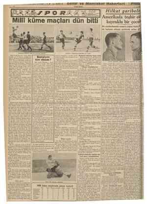 CUMHURİYET 10 Temmuz 1939 Millî küme maçları dün bitti Hilkat garibeleri Amerikada teşhir edilen kuyruklu bir çocuk! Bir...