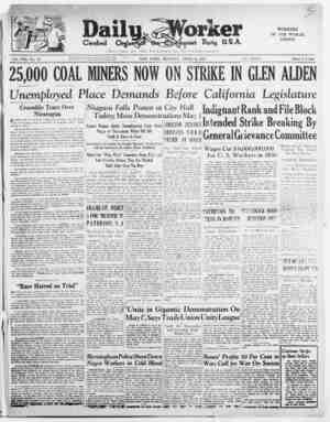 f Dfctf ONSTgAYfe / DfcfWiof/ Vol. VIII, No. 83 25,000 COAL MINERS NOW ON STRIKE IN GLEN ALDEN Unemployed Place Demands...