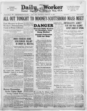 WORKERS OF THE WORLD, UNITE! Vol. IX, No. 47 ALL OUT TONIGHT TO MOONEY-SCOTTSBORO MASS MEET Tom Mooney to Qreet Workers...