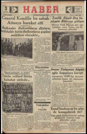 """AYİS   v - -- 5—. eet enes Sıy aa Goıı v Z_L—___=_-=== Ceneral Kondilis bu sabah   Tevfik Rüştü Bey bu Atinaya hareket etti — """"Asam Bükreşe gidiyor Hariciye Vekili Bükreşte dört gün Balkanlar Balkanlıların düsturu, *'dtttan sonra Viyana yolu ile ç ÇEŞERR ŞAİA e YKŞN YAT"""