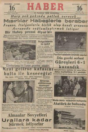 5 kuruş - Telefon: 28872 10 Temmuz 1935 Çarşamba Harp pek yakında patlak zıerecek Mısırlılar Habeşlerle beraber Fransa, Italyanlarla birlik olup kendi grupunu Avrupada sağlamlaştırmak istivor