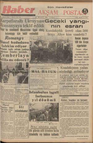"""A eT 7 T A l gg"""" 1 S SA £ K7 1 AAT __k=____ : — — BU E RUE ; 1090 CU MK D — MNÇ C OĞRLAM — 18XER?. Tel, 20535 —— ——— arpatlaraltı UkraynasıGeceki vangı- omanyaya teklif edildi.. nmınm esrarı #at bu memleketi Macaristan - işgal etmış, Kundakcılık ücreti olan 500"""