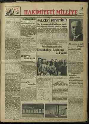 ON BEŞİNCİ YAL. No. ddd delik. BELGRAD KONFERANSI Eylülün on altısında Belgrat'ta beynelmilel parlamentolar ticaret konferansı toplanacaktır. Birçok milletler arasında Türkiye'nin de iş- tirak etmiş olduğu bu konferans, ti- caret konferanslarının on dokuzun- cusudur. Parlamentolar ticaret kon- feransı cihan harbından evel, 1913 te faaliyete başlamıştır. Harp esna- sında bir müddet, faaliyeti sekteye uğrıyan konferans, ondan sonra her eei n lelğk . Gdi MOESİA heiT » e rerdİni amten aaemde Hd ai samadeadennedik Tarnoceli İVAN ıvlıîAiLöğ Hİ ALKEVİ HEYETİMİZ Makedonya komitesi reisi hükümetimize iltica etti. İstanbul, 14 (Telefon) — Burada alınan bir habere göre Bulgar Ma - kedonya komitesi reisi İvan Mihai- lof hududumuzu geçerek Kırklare - linde türk hükümetinin himayesine iltica etmiştir. Makedonya komitesi son zamanlarda bulgar hükümeti ta- rafından gayri kanuni bir teşekkül addedilerek lâğvedilmiş, teşkilât Dün Menemende Kubilayın âbide - sini ziyaret ederek çelenk koydu İzmir, 14 — Şehrimizde bulunan Ankara halkvei heyeti dün Mene - men'e giderek şehit Kubilây'ın ve fedakâr bekçilerin mezarlarını ve henüz inşası ikmal edilen Kubilây &bidesini ziversi simtelarAdte Have müfettişi Kemal Bey hararetle al - kışlanan bir nutuk irat etmiştir. Ku- bilây âbidesinin kurulması teklifini önce ortaya koyan Çığır mecmuası başmuhrariri Hıfzı Uğuz Bey bütün e tara nağellani Büe ait eli Ase dacek KACE a