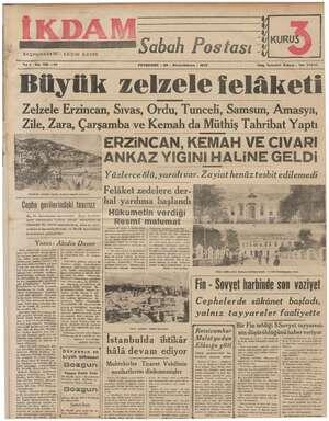 BAŞMUHARRİRİ : ABİDİN DAVER Sabah Postası v SSSe KURUŞ Yıl 1 No. 136 —212 PERŞEMBE - 28 - Birincikânun - 1939 Büyük zelzele