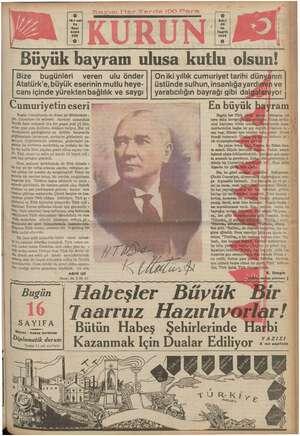 - Büyük bayram ulusa kutlu olsun! Bize bugünleri veren ulu önderi| Oniki yıllık cumuriyet tarihi dünyânın Atatürk'e, büyük