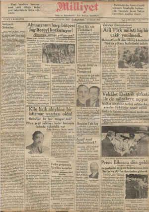 """z A A —ei Ve A D e N İnkılâp Enstitüsünde W Asil Türk milleti hiç bir iödalamddı S elen vakit yenilmedi.. ea [Mahmut Esat B. dün inkılâp kürsüsünd bir tenezzüh yaptılar. A GÜ TUA SN îşştğyîızlı : Almanyanın harp bütçesi   AU İngiltereyi korkutuyor! Nafia Vekili Ali Beyin imtiyazlı tirketlerle yaptığı müzakerenin neti- vesi göstermiştir ki, üstüne düşülüree; d ümi hizmet müesse- Gazi Hz.nin Tetkikleri İZMİR, 10. A.A. — Re'sicüm- Almanya, nereye gidiyorsun? 'azifeler yaptırı. -- — .—ı..ıî?ıı':"""":_hw Alman ordu ve hava bütçesinin arttırılmasını İngiltere ,davetten başka bir   Versailles muahedesinin iblâli caklinda SA0 Ce .   gİ îi  """