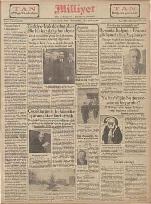 """9 uncu sene No. 3199 PERŞEMBE 3 I. KANUN 1935 Heb ( 3500 BN A Ş d FİATI 5 KURUŞTUR. E;;ıslârda anlaşıldı mı? gün bir kat daha hız alıyor   Yılbaşı tebrikleri  Romada İtalyan - Fransız görüşmelerine başlanıyor Fransız başbakanı bugün Romaya aü d Fransa İtalya Görüşmeleri Fransa 'ılel—lı;;a.— l'luın$""""h'n_'_ âş%&ğ%ğ%;î Dost memleket dış işlçr bakanının STT   — gazetemize değerli beyanati Yugoslav naibinden ve Romanya kralından gelen telyazıları < İll !e gönderilen cevablar"""