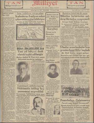 """""""Başbakan İnönü'nün bir yazısı Milietler birbirlerine sal- dırış fikrinden vazgeçmeli """"b:amvay şirketi Italyo budutlarını takviye ediyor   bema öllelme adai Tef vine çi MA n aa İcabederse 8 milyon asker Bayındırlık Bakanlığına kar- S ees e e çıkarabileceğini bildiriyor Atatürk dün ak- J şam Ankaraya döndüler devlet şürası bu dilevde Ba- e ee L İstanbul, 27( A. A) — .hkvıeâ:k"""":;î:gı:ı haklı gör- Yeniden iki fırka teşkil edildi, bunlardan Atatürk, Ankaraya mü- Avrupı Clddî Buhran Geçiriyor dir. Bir- vakittenberi Türk biri Napolide tahşid olunacaktır teveccihan 18.40 da hu- oyunun   ışı.'.ı[;ü:ö .;ıer:;ğlâvî: Vu mecmuasının Türkiyeye tahsis ettiği şil p nüshasında Başbakan; """"Türkiye susi trenle İstanbuldan bareket buvurmuslardı.. ——— —————O"""