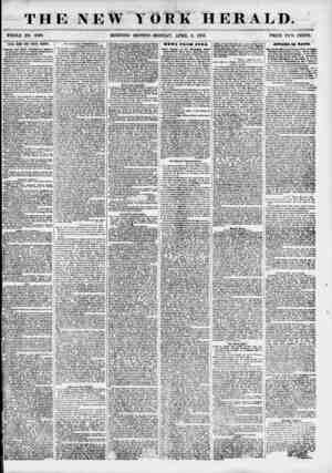 h A 'M N THE NEW YORK HERALD. WHOLE NO. 6800. MORNING EDITION-MONDAY, APRIL 9, 1855. PRICE TV,,rO CENTS. NEWS FROM THE SOUTH