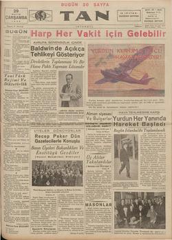 —S ı P AAASSS AAA K AAA L DA C e e . ea n <ç aa d n Müdür: 249318 Yazı isleri- 24310. <— Sayısı 6 Kuruş IİSTANBUL Telefon | Hit e mnarban < zeno BUGÜN P incide * Peyami Sala'nın fikrası — Orhan Selim'in fıkrası — hir haberleri. Süncüder —Ankara muhabirimizin tele- bamn n Aömed Assotl- | AVRUPA GÜVENSİZLİK iÇiNDE B ERRMN e L —— e G Ç Ç TT Kendi kendimize çatıyoruz 5 win de S incide : —Son haberler. S mcsda * — Sarı Bal — Sağtık öğüdleri. 7 incidı Örz dil sayfası, — ERzee Tehlikeyi Gösteriyor raleri — Sevişmeler,